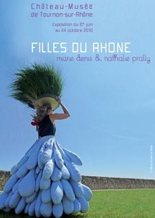 FILLES DU RHÔNE - Exposition de Marie Denis et Nathalie Prally au Château-musée de Tournon-sur-Rhône du 27 juin au 24 octobre 2010